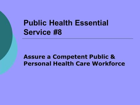 Public Health Essential Service #8 Assure a Competent Public & Personal Health Care Workforce.