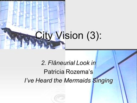 City Vision (3): 2. Flâneurial Look in Patricia Rozema's I've Heard the Mermaids Singing.