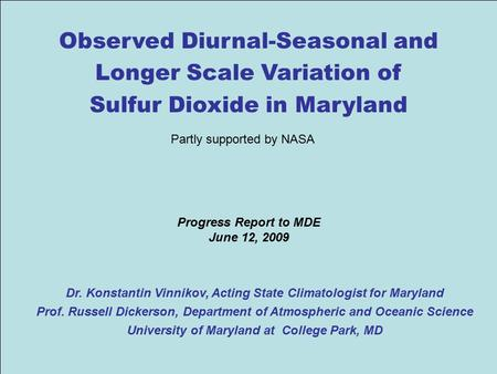 1 Progress Report to MDE June 12, 2009 Dr. Konstantin Vinnikov, Acting State Climatologist for Maryland Prof. Russell Dickerson, Department of Atmospheric.