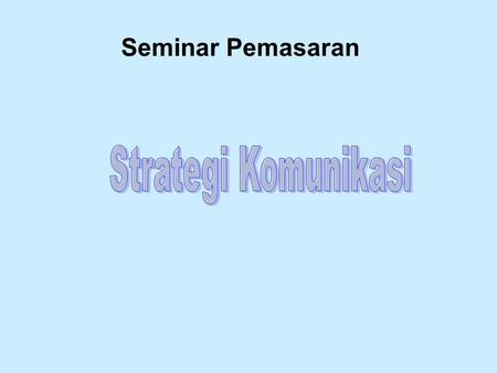 Seminar Pemasaran. Marketing Communications The means by which firms attempt to inform, persuade, and remind consumers, directly or indirectly, about.