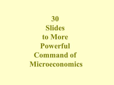30 Slides to More Powerful Command of Microeconomics.