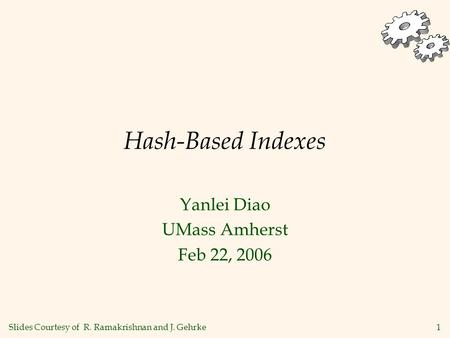 1 Hash-Based Indexes Yanlei Diao UMass Amherst Feb 22, 2006 Slides Courtesy of R. Ramakrishnan and J. Gehrke.