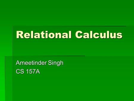 Relational Calculus Ameetinder Singh CS 157A. Tuple Relational Calculus  non-procedural query language as compared to relational algebra that is procedural.