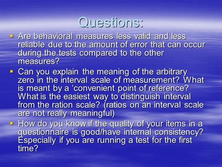 Questions:  Are behavioral measures less valid and less reliable due to the amount of error that can occur during the tests compared to the other measures?
