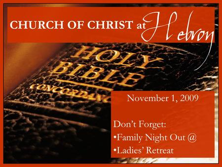 CHURCH OF CHRIST at November 1, 2009 Don't Forget: Family Night Ladies' Retreat Hebron.