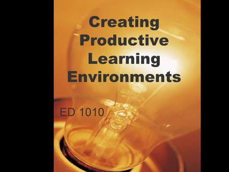 1 Creating Productive Learning Environments ED 1010.