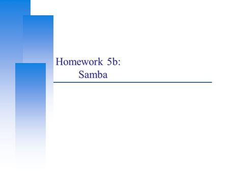 Homework 5b: Samba. Computer Center, CS, NCTU 2 Network-based File Sharing (1)  NFS (UNIX-based) mountd is responsible for mount request nfsd and nfsiod.