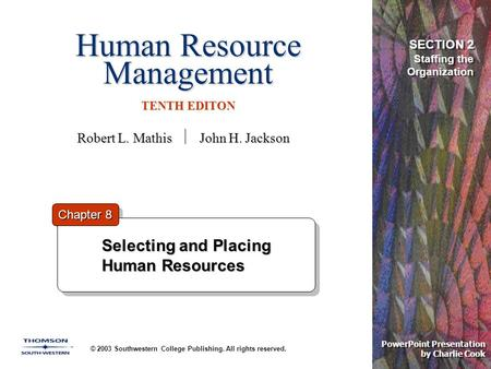 Human Resource Management TENTH EDITON © 2003 Southwestern College Publishing. All rights reserved. PowerPoint Presentation by Charlie Cook Selecting and.