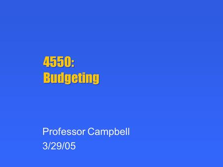 4550: Budgeting Professor Campbell 3/29/05. Today's Plan Media Strategy: Wrap up Budgeting.