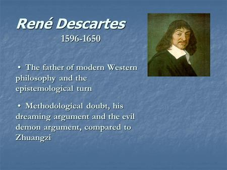 René Descartes 1596-1650 The father of modern Western philosophy and the epistemological turn Methodological doubt, his dreaming argument and the evil.