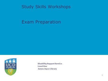 Disability Support Service Level One James Joyce Library 1 Study Skills Workshops Exam Preparation.