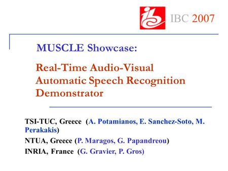 Real-Time Audio-Visual Automatic Speech Recognition Demonstrator TSI-TUC, Greece (A. Potamianos, E. Sanchez-Soto, M. Perakakis) NTUA, Greece (P. Maragos,