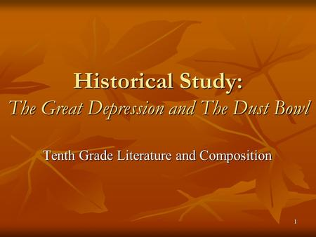 1 Historical Study: The Great Depression and The Dust Bowl Tenth Grade Literature and Composition.