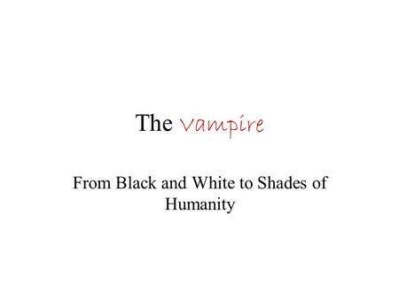 The Vampire From Black and White to Shades of Humanity.