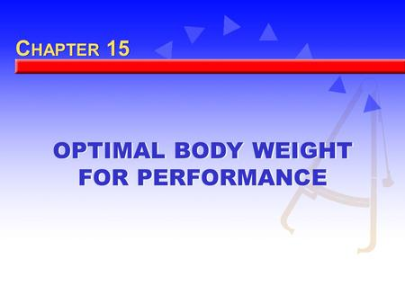 OPTIMAL BODY WEIGHT FOR PERFORMANCE C HAPTER 15. Body Build, Size, and Composition Body size is determined by height and weight. Body build is the form.