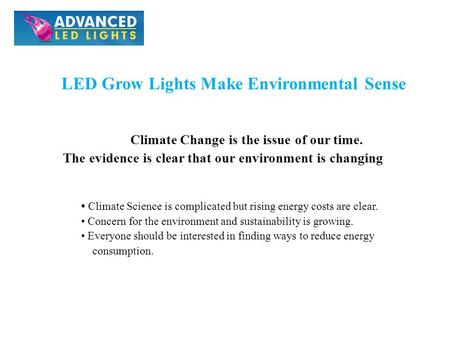 LED Grow Lights Make Environmental Sense Climate Change is the issue of our time. The evidence is clear that our environment is changing Climate Science.