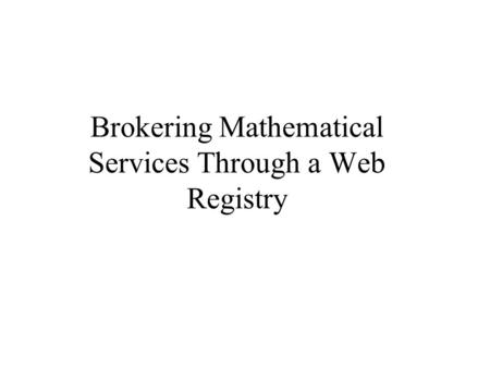 Brokering Mathematical Services Through a Web Registry.