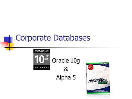 Corporate Databases Oracle 10g & Alpha 5. About ORACLE Founded in 1977 CEO – Lawrence Ellison Decided to commercialize Relational Database Modeling Now...