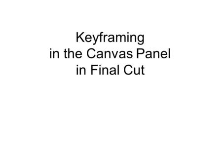 Keyframing in the Canvas Panel in Final Cut. Keyframing in the Canvas Panel We have already seen that we can set keyframes in the timeline panel in order.