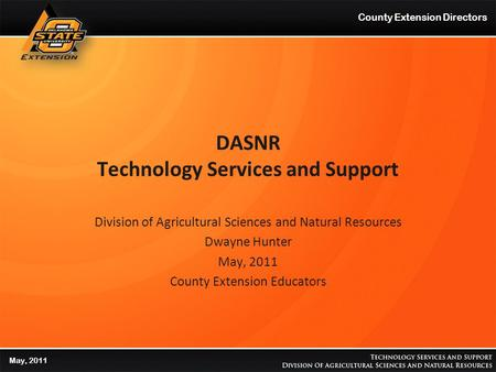 DASNR Technology Services and Support Division of Agricultural Sciences and Natural Resources Dwayne Hunter May, 2011 County Extension Educators County.