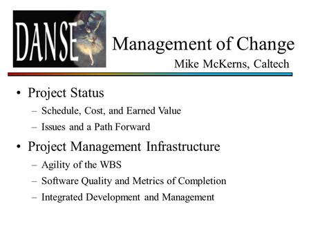 Management of Change Project Status –Schedule, Cost, and Earned Value –Issues and a Path Forward Project Management Infrastructure –Agility of the WBS.