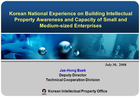 Korean National Experience on Building Intellectual Property Awareness and Capacity of Small and Medium-sized Enterprises Jae-Hong Baek Deputy Director.