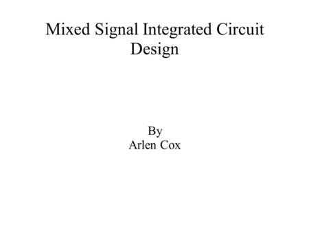Mixed Signal Integrated Circuit Design By Arlen Cox.