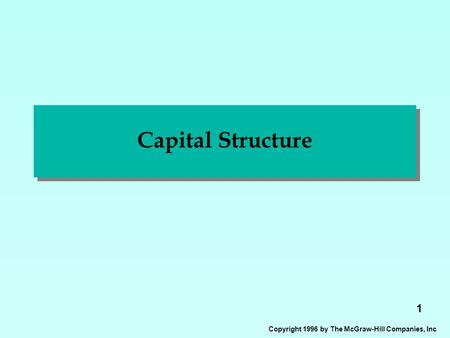 1 Copyright 1996 by The McGraw-Hill Companies, Inc Capital Structure.