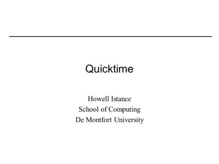 Quicktime Howell Istance School of Computing De Montfort University.