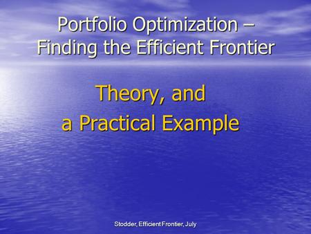Stodder, Efficient Frontier, July Portfolio Optimization – Finding the Efficient Frontier Theory, and a Practical Example.