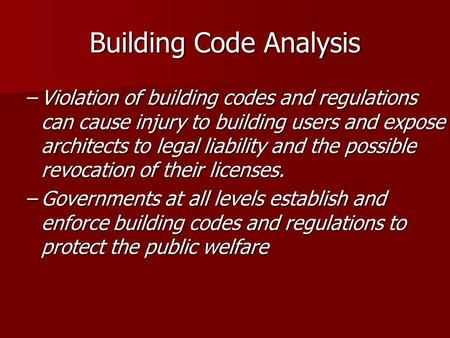 Building Code Analysis –Violation of building codes and regulations can cause injury to building users and expose architects to legal liability and the.