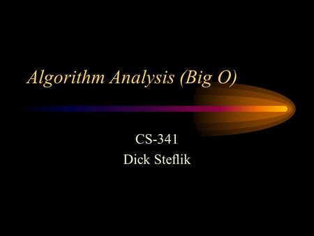 Algorithm Analysis (Big O) CS-341 Dick Steflik. Complexity In examining algorithm efficiency we must understand the idea of complexity –Space complexity.