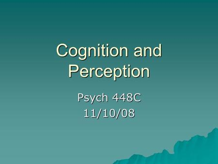 Cognition and Perception Psych 448C 11/10/08. Objectives  Basic cognitive and perceptual processes may not be universal.  Holistic reasoning (middle-class,