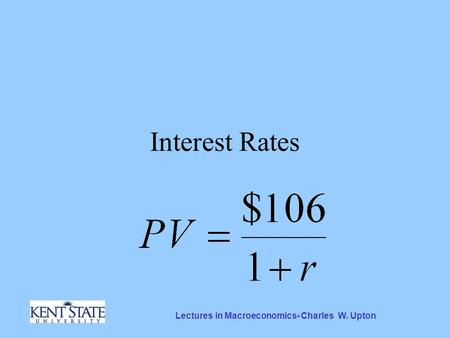Lectures in Macroeconomics- Charles W. Upton Interest Rates.