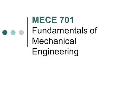 MECE 701 Fundamentals of Mechanical Engineering. MECE 701 Engineering Mechanics Machine Elements & Machine Design Mechanics of Materials Materials Science.