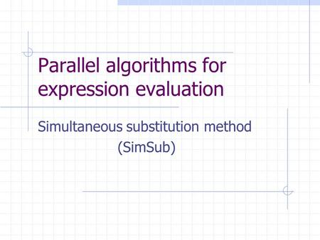 Parallel algorithms for expression evaluation Simultaneous substitution method (SimSub)
