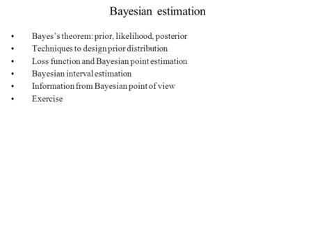 Bayesian estimation Bayes's theorem: prior, likelihood, posterior