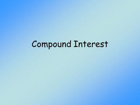 Compound Interest. Objectives Calculate a periodic rate. Determine the number of compounding periods in a given amount of time. Calculate the future value.