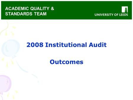 ACADEMIC QUALITY & STANDARDS TEAM 2008 Institutional Audit Outcomes.