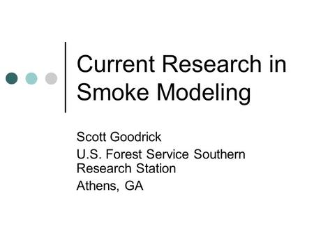 Current Research in Smoke Modeling Scott Goodrick U.S. Forest Service Southern Research Station Athens, GA.