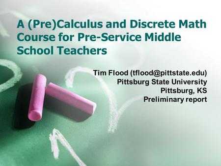 A (Pre)Calculus and Discrete Math Course for Pre-Service Middle School Teachers Tim Flood Pittsburg State University Pittsburg,