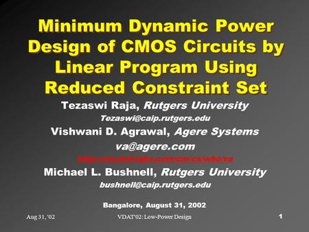 Aug 31, '02VDAT'02: Low-Power Design1 Minimum Dynamic Power Design of CMOS Circuits by Linear Program Using Reduced Constraint Set Tezaswi Raja, Rutgers.
