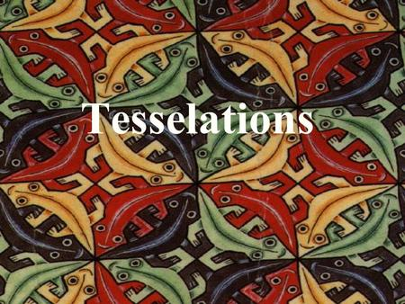 Tesselations What is a tesselation? It is a design consisting of the same interlocking pattern repeated over and over.