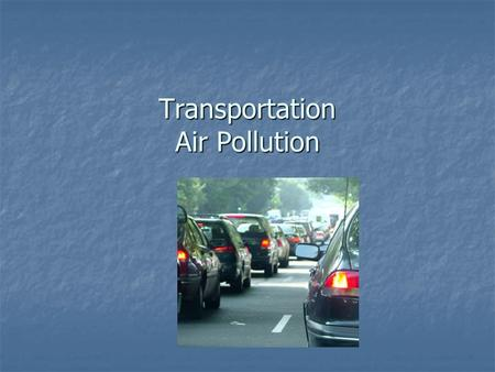 Transportation Air Pollution. Air Pollution – Sources.