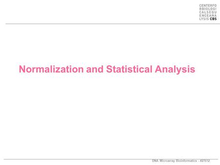 DNA Microarray Bioinformatics - #27612 Normalization and Statistical Analysis.