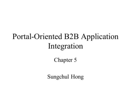 Portal-Oriented B2B Application Integration Chapter 5 Sungchul Hong.