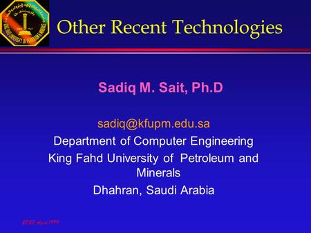 27/28 April 1999 Other Recent Technologies Sadiq M. Sait, Ph.D Department of Computer Engineering King Fahd University of Petroleum.