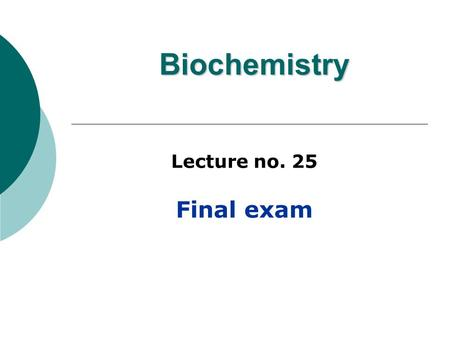 Biochemistry Lecture no. 25 Final exam. Grading GradExam 40midterm exam 60Final exam 100Total.