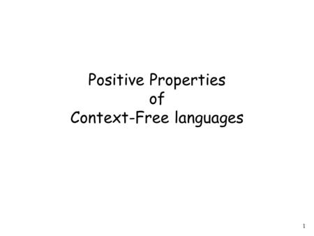 1 Positive Properties of Context-Free languages. 2 Context-free languages are closed under: Union is context free is context-free.