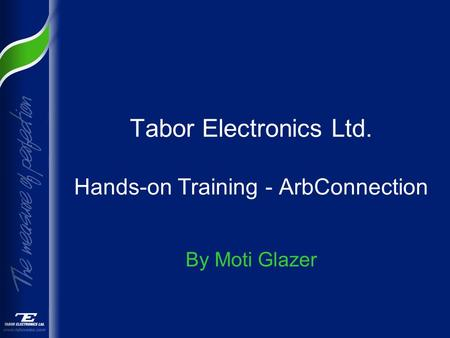 Tabor Electronics Ltd. Hands-on Training - ArbConnection By Moti Glazer.